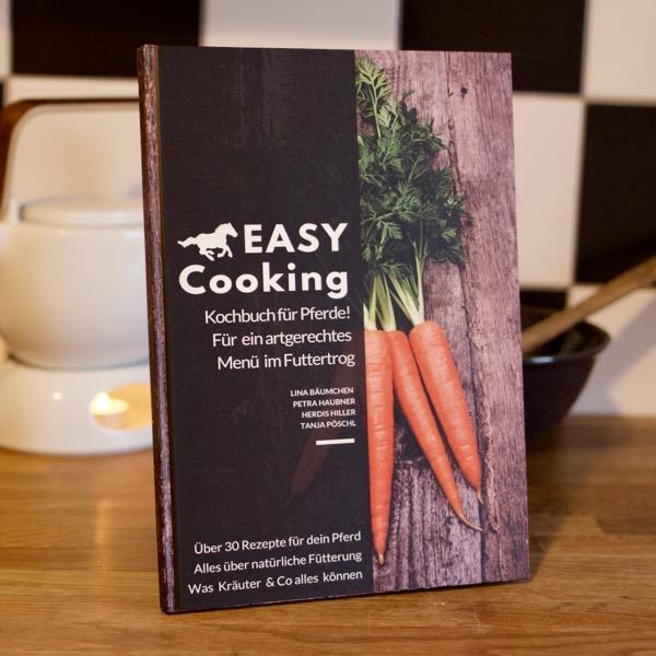 Easy Cooking: das Kochbuch für dein Pferd. Ein Handbuch für artgerechte Pferdefütterung.
